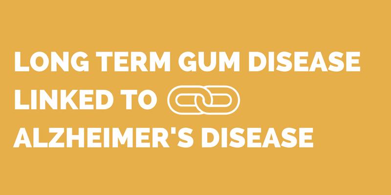 Long term gum disease linked to Alzheimer's Disease