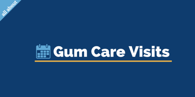 All about gum care visits