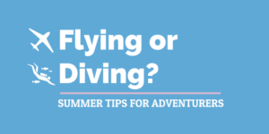 Flying or diving this summer?