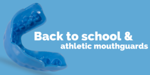 Back to school and athletic mouthguards