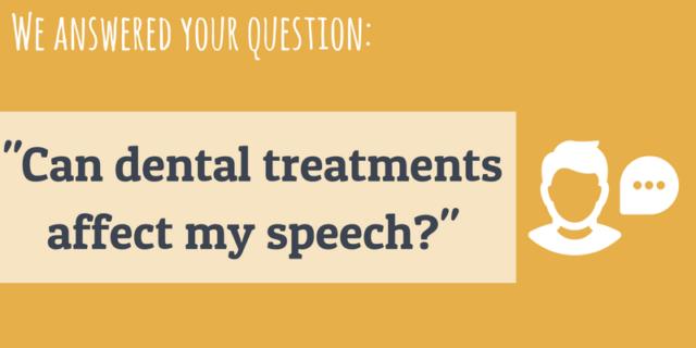 Can dental treatment affect my speech?