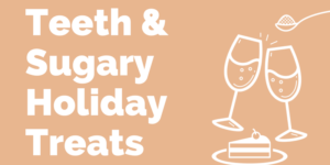 Teeth & Sugary Holiday Treats