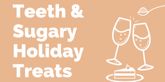 Teeth & Sugary Holiday Treats