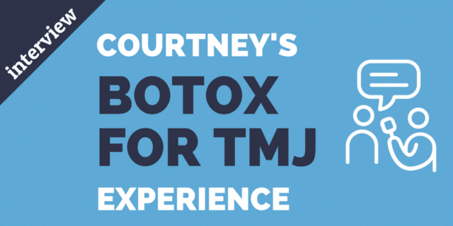 Courtney's Botox for TMJ Experience