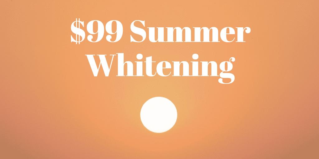 $99 summer whitening